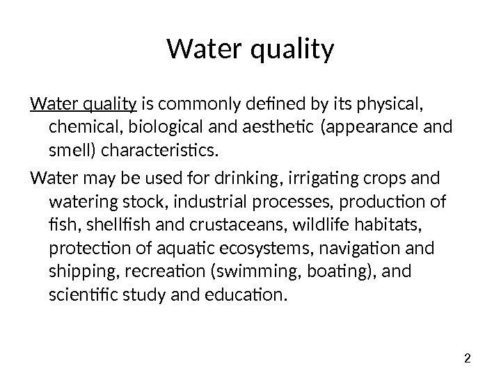 2 Water quality is commonly defined by its physical,  chemical, biological and aesthetic