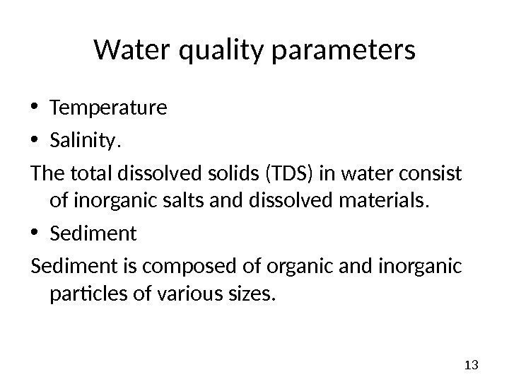 13 Water quality parameters • Temperature  • Salinity.  The total dissolved solids