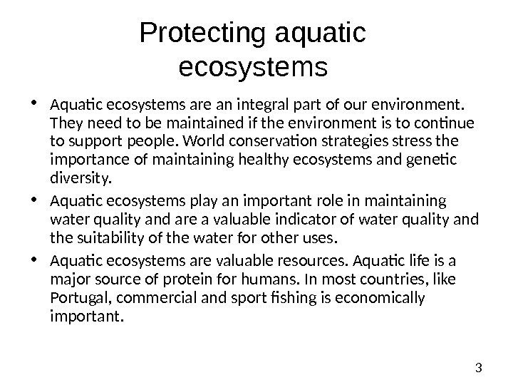 3 Protecting aquatic ecosystems  • Aquatic ecosystems are an integral part of our
