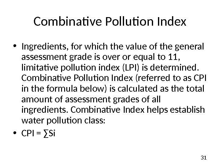 31 Combinative Pollution Index • Ingredients, for which the value of the general assessment