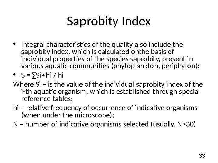 33 Saprobity Index • Integral characteristics of the quality also include the saprobity index,