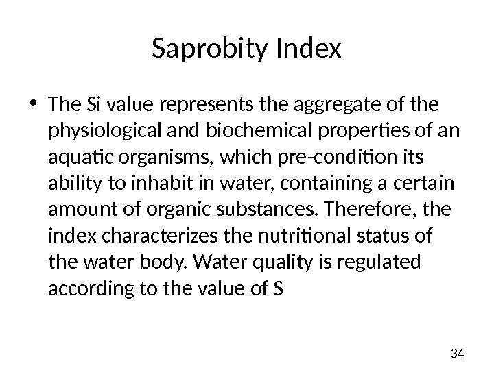 34 Saprobity Index • The Si value represents the aggregate of the physiological and