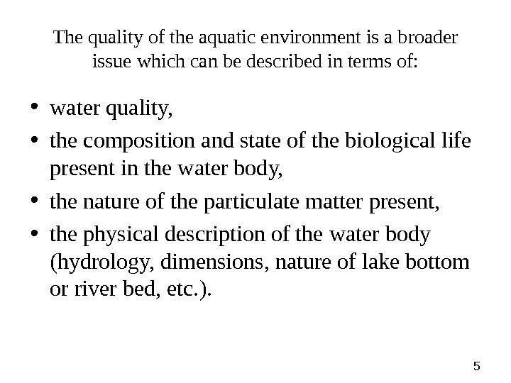 5 The quality of the aquatic environment is a broader issue which can be