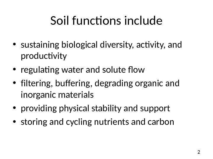 2 Soil functions include • sustaining biological diversity, activity, and productivity • regulating water