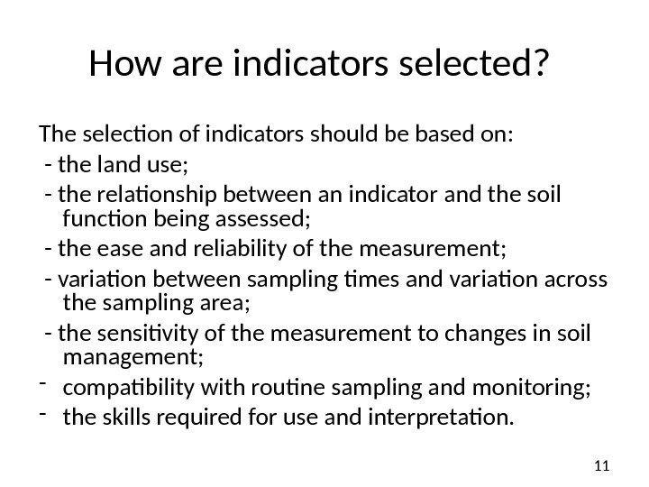 11 How are indicators selected?  The selection of indicators should be based on:
