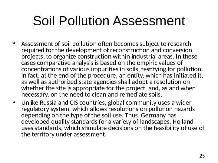 25 Soil Pollution Assessment • Assessment of soil pollution often becomes subject to research