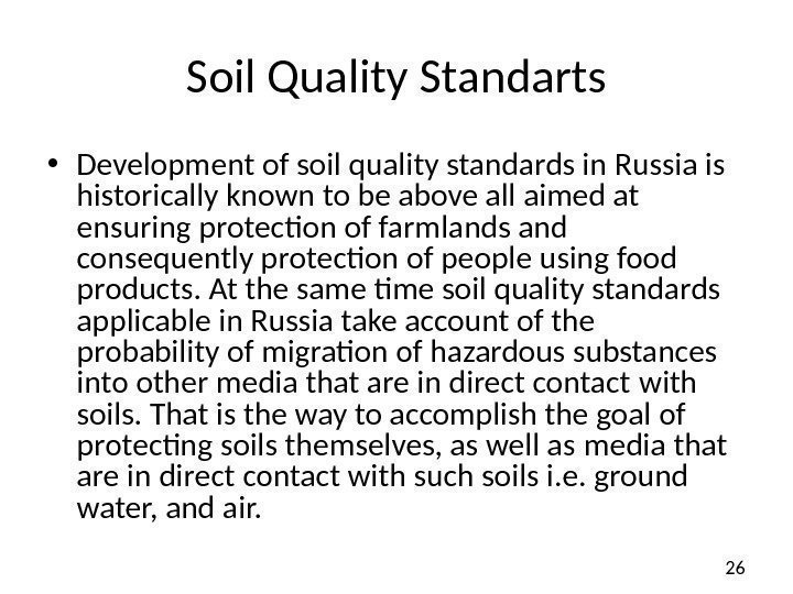 26 Soil Quality Standarts • Development of soil quality standards in Russia is historically