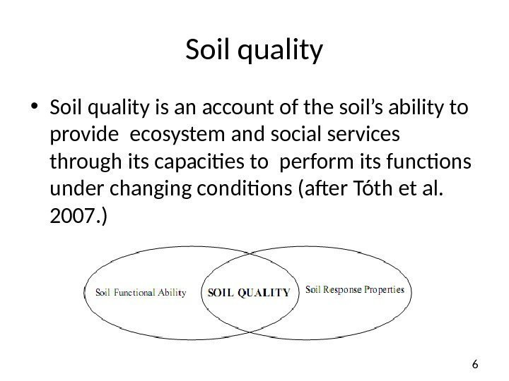 6 Soil quality • Soil quality is an account of the soil's ability to
