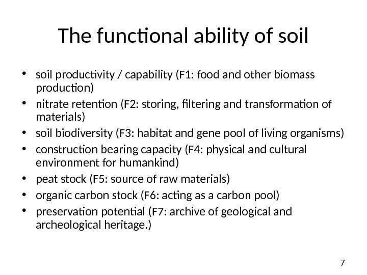 7 The functional ability of soil • soil productivity / capability (F 1: food