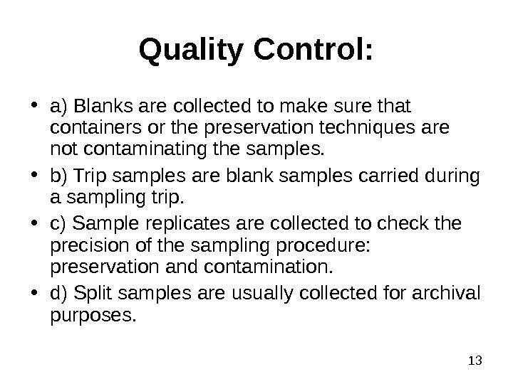 13 Quality Control:  • a) Blanks are collected to make sure that