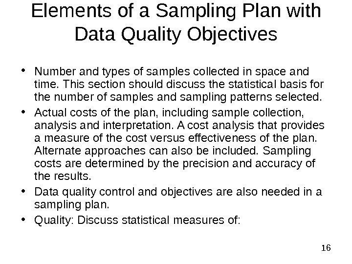 16 Elements of a Sampling Plan with Data Quality Objectives • Number and