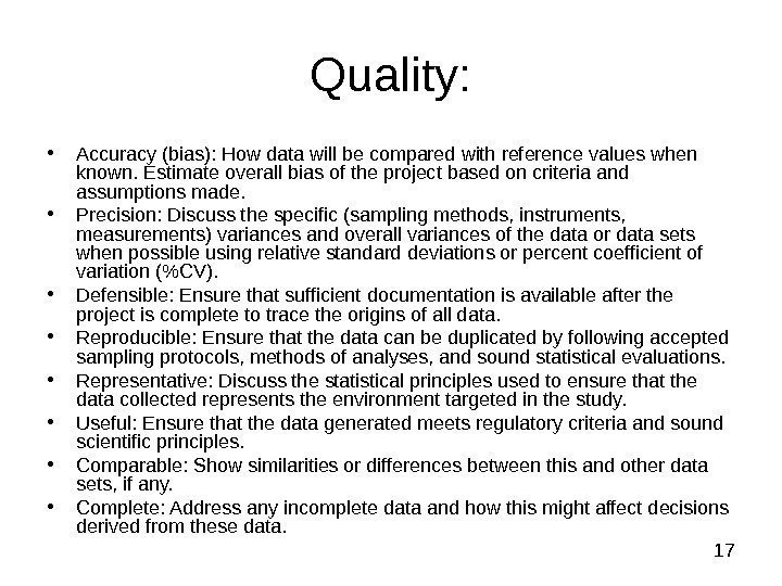 17 Quality:  • Accuracy (bias): How data will be compared with reference