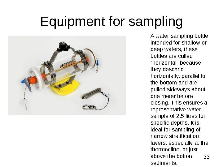 33 Equipment for sampling A water sampling bottle intended for shallow or deep