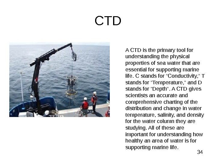 34 CTD A CTD is the primary tool for understanding the physical properties