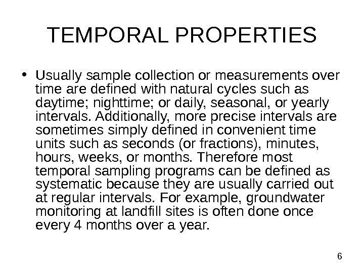 6 TEMPORAL PROPERTIES • Usually sample collection or measurements over time are defined