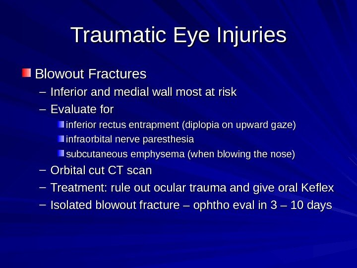 Traumatic Eye Injuries Blowout Fractures – Inferior and medial wall most at risk –