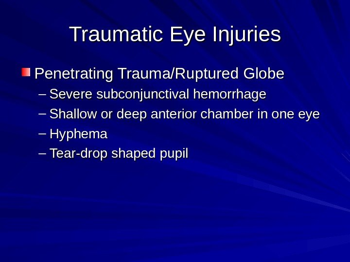 Traumatic Eye Injuries Penetrating Trauma/Ruptured Globe – Severe subconjunctival hemorrhage – Shallow or deep