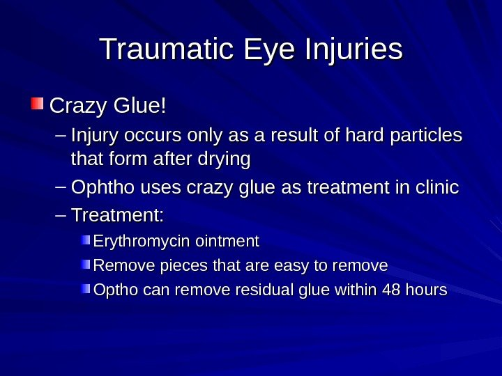 Traumatic Eye Injuries Crazy Glue! – Injury occurs only as a result of hard