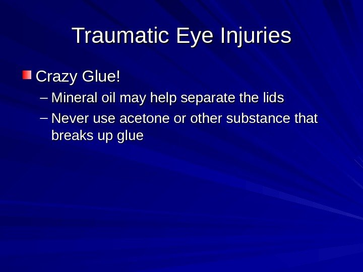 Traumatic Eye Injuries Crazy Glue! – Mineral oil may help separate the lids –