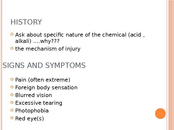 HISTORY  Ask about specific nature of the chemical (acid ,  alkali) ….