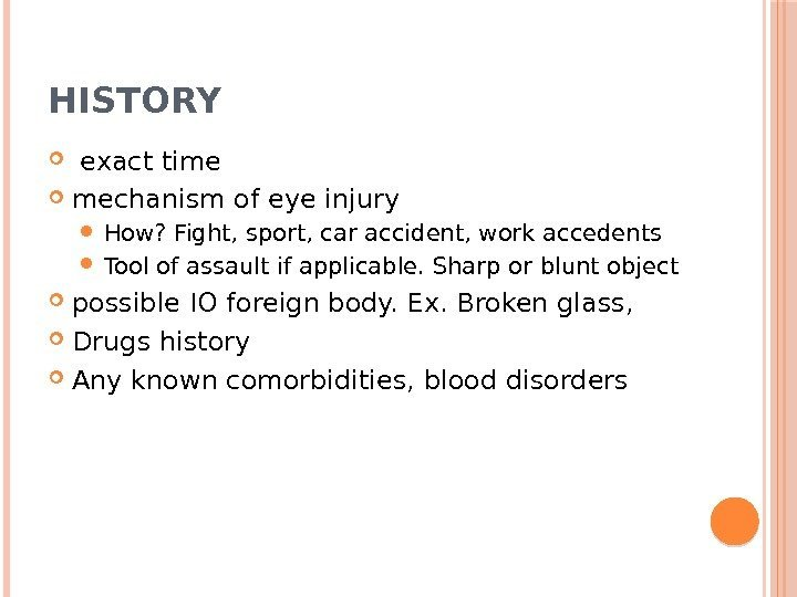 HISTORY  exact time  mechanism of eye injury How? Fight, sport, car accident,