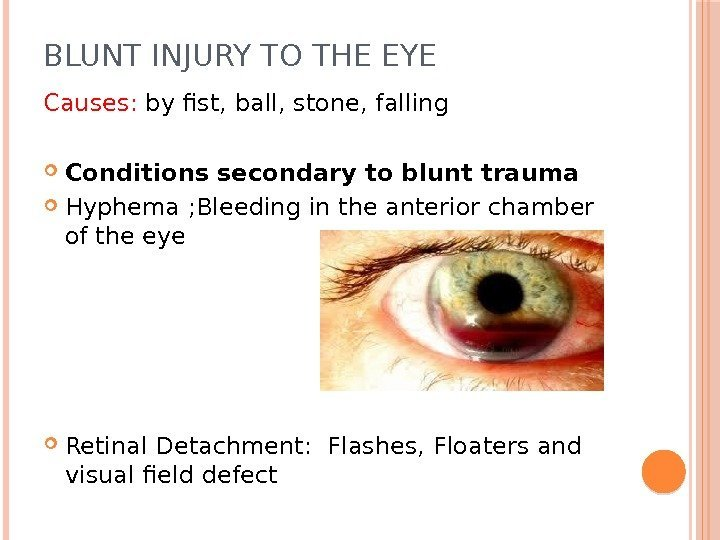 BLUNT INJURY TO THE EYE Causes:  by fist, ball, stone, falling Conditions secondary