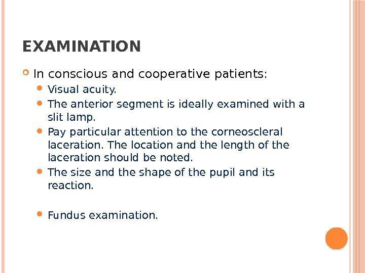 EXAMINATION In conscious and cooperative patients:  Visual acuity.  The anterior segment is