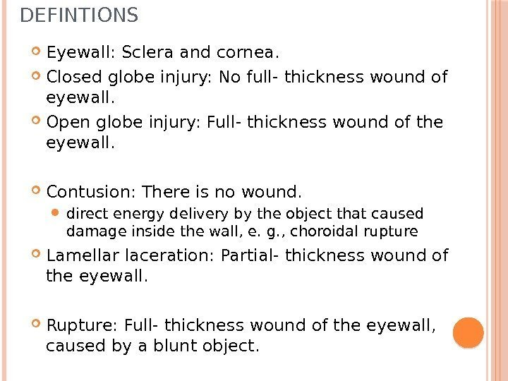 DEFINTIONS Eyewall: Sclera and cornea.  Closed globe injury: No full- thickness wound of