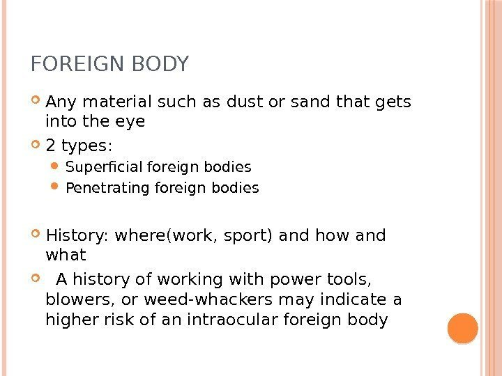 FOREIGN BODY Any material such as dust or sand that gets into the eye