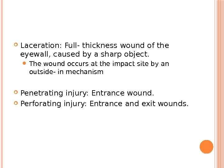 Laceration: Full- thickness wound of the eyewall, caused by a sharp object.