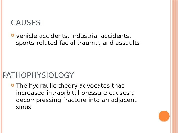 CAUSES  vehicle accidents, industrial accidents,  sports-related facial trauma, and assaults.  The