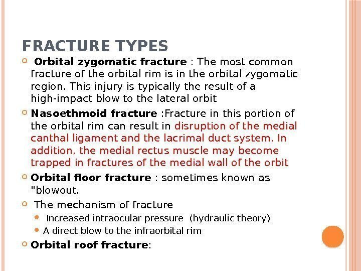 FRACTURE TYPES  Orbital zygomatic fracture : The most common fracture of the orbital