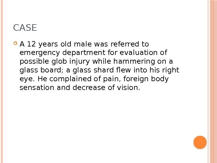 CASE A 12 years old male was referred to emergency department for evaluation of