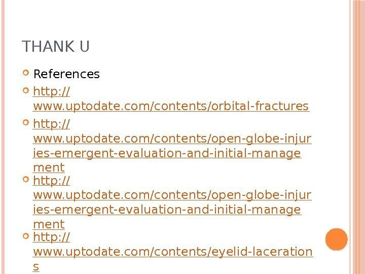 THANK U References http : // www. uptodate. com/contents/orbital-fractures http: // www. uptodate.