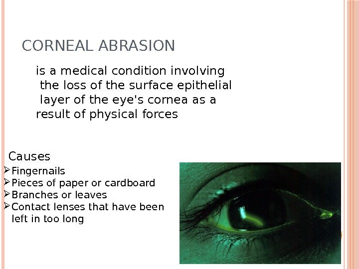 CORNEAL ABRASION is a medical condition involving  the loss of the surface epithelial