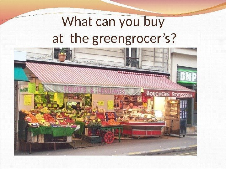 What can you buy at the greengrocer's?