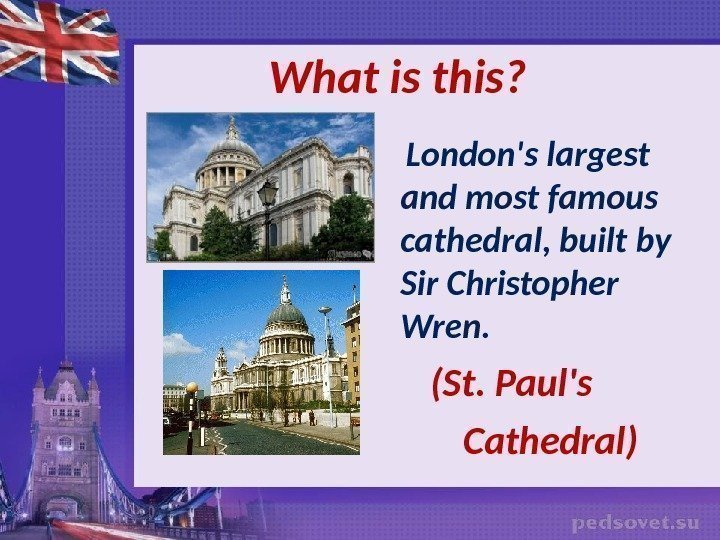What  is this ?  London's largest and most famous cathedral, built
