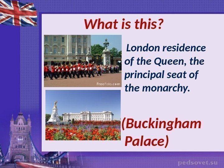 What  is this ?  London residence of the Queen, the principal