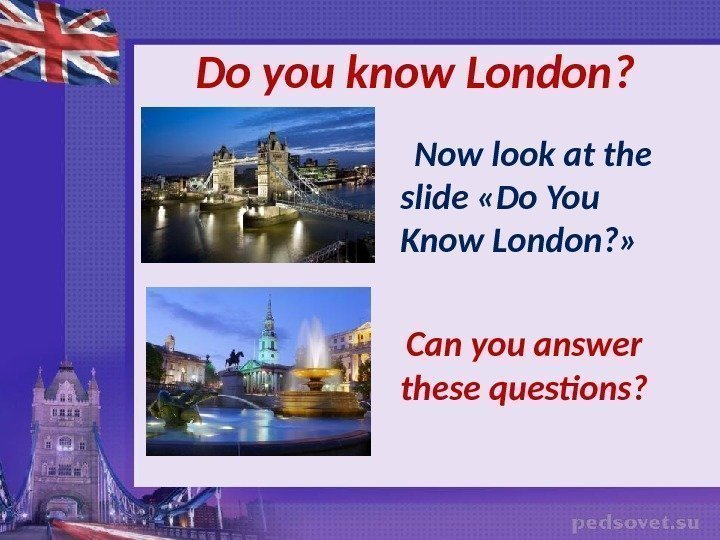 Do you know London ?  Now look at the slide