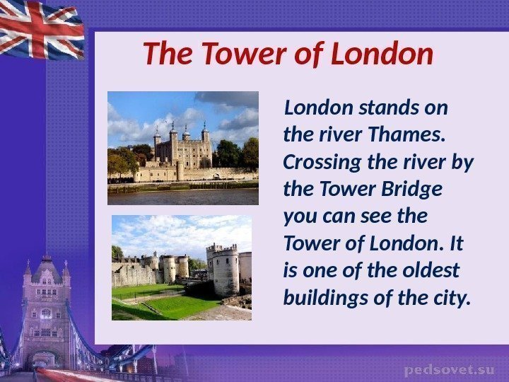 The Tower of London stands on the river Thames.  Crossing the