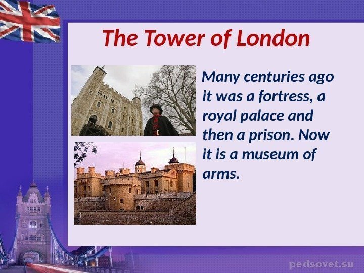 The Tower of London Many centuries ago it was a fortress, a