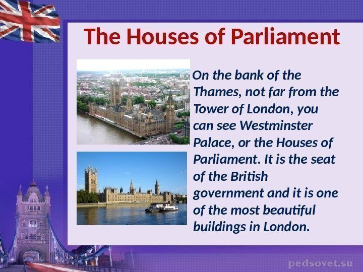 The Houses of Parliament On the bank of the Thames, not far