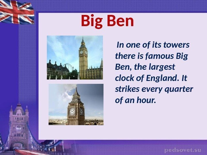 Big Ben  In one of its towers there is famous Big