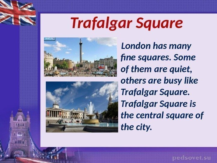 Trafalgar Square London has many fine squares. Some of them are