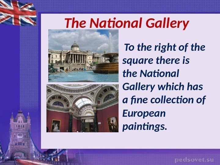 The National Gallery To the right of the square there is