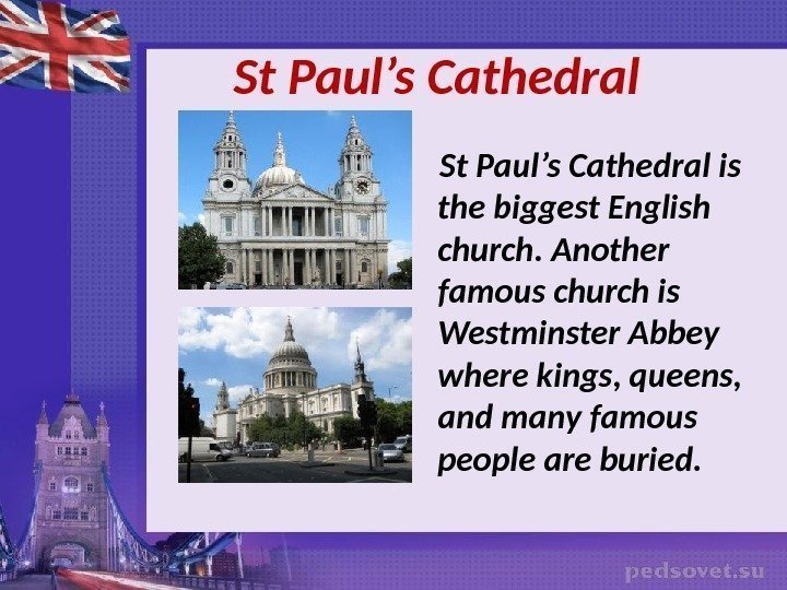 St Paul's Cathedral is the biggest English church. Another famous church