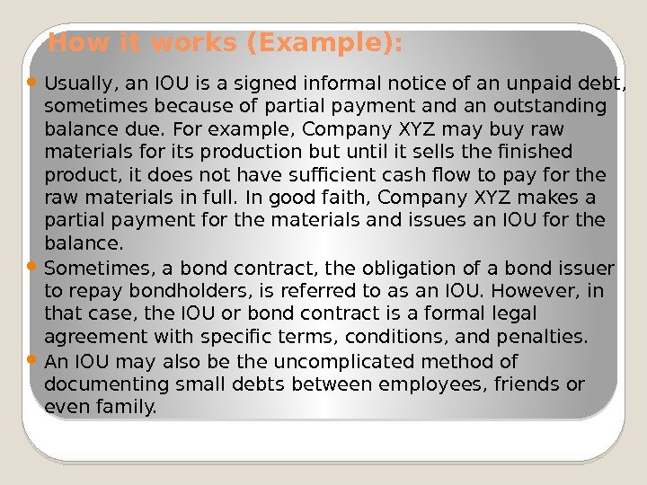 How it works (Example):  Usually, an IOU is a signed informal notice of