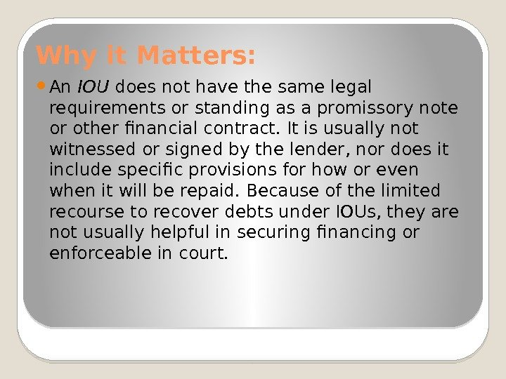 Why it Matters:  An IOU does not have the same legal requirements or
