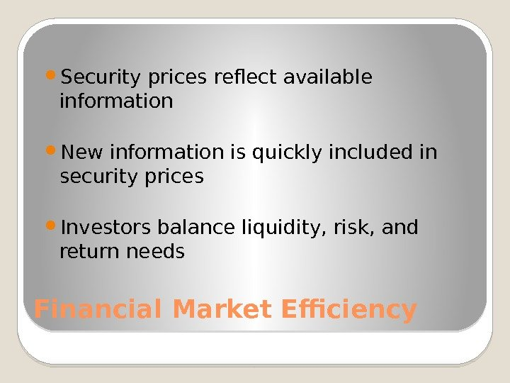 Financial Market Efficiency Security prices reflect available information New information is quickly included in