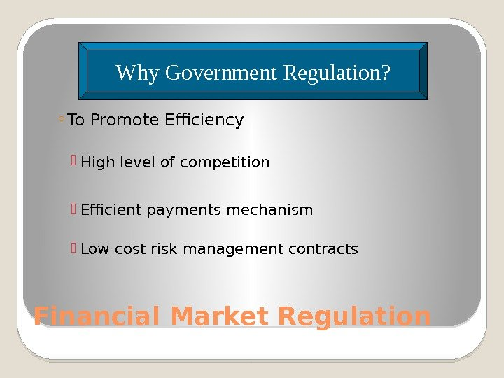 Financial Market Regulation ◦ To Promote Efficiency High level of competition Efficient payments mechanism